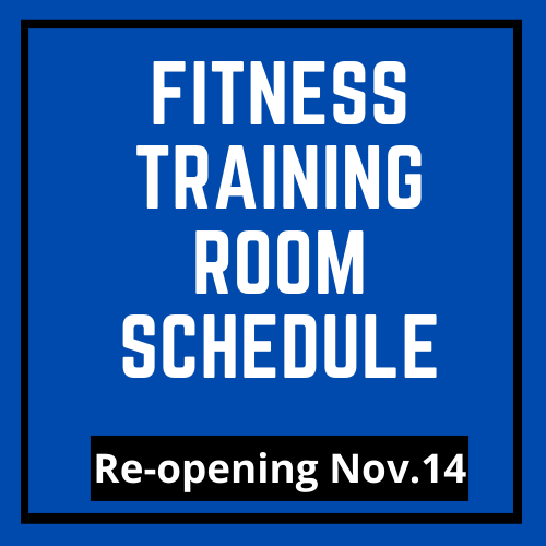 Fitness Training Room Schedule – Reopening Nov. 14